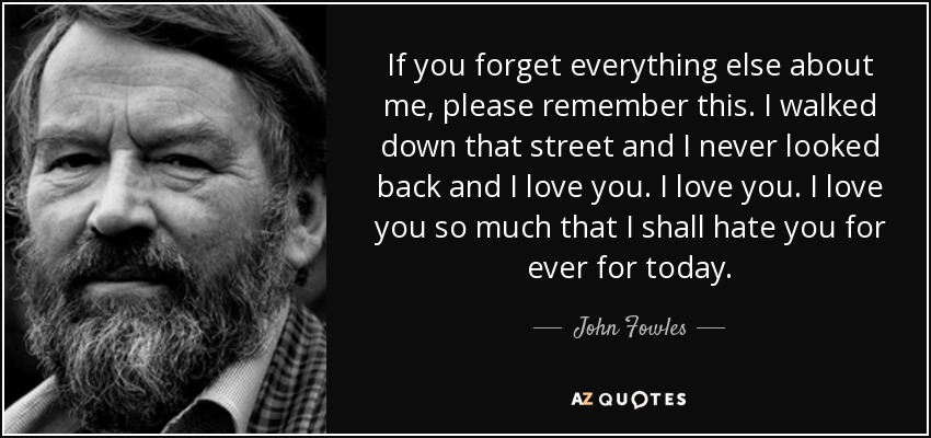 John Fowles Quote If You Forget Everything Else About Me Please