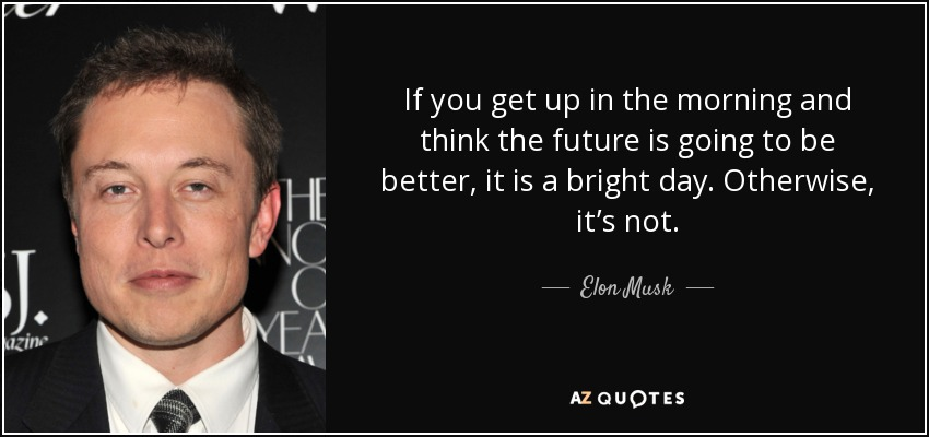 Elon Musk Quote If You Get Up In The Morning And Think The