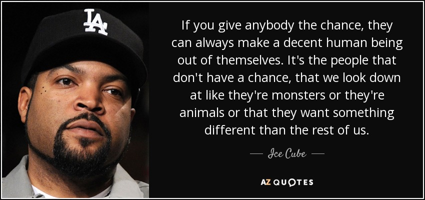 Ice Cube Quote If You Give Anybody The Chance They Can Always Make