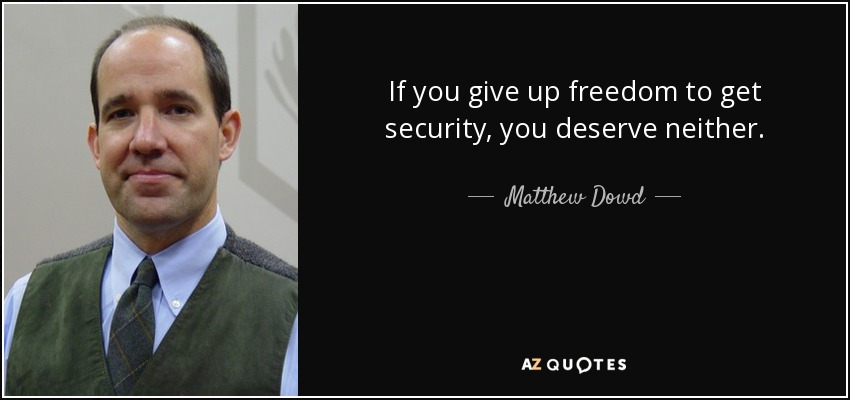 If you give up freedom to get security, you deserve neither. - Matthew Dowd