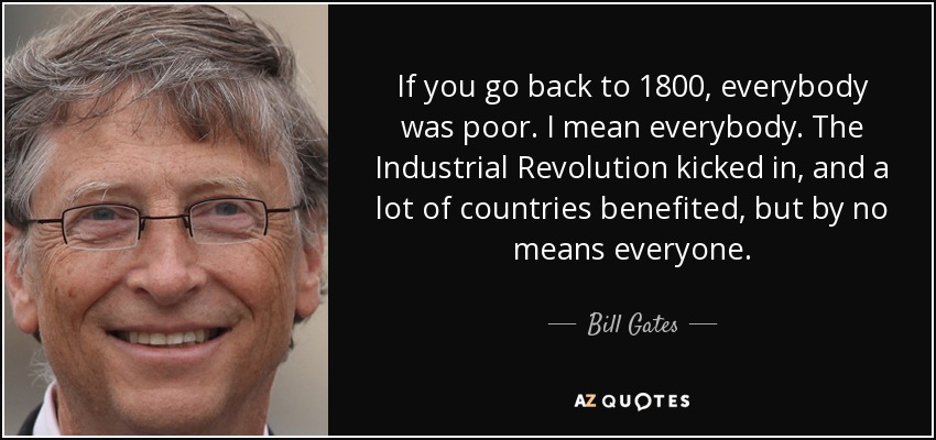 Bill Gates Quote If You Go Back To 1800 Everybody Was Poor I