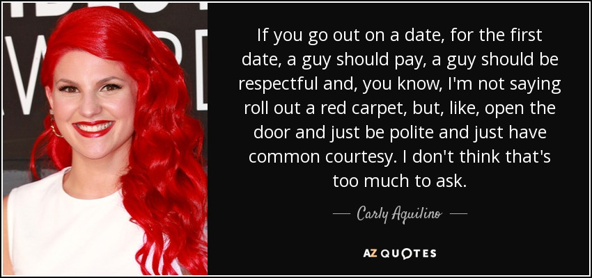 Carly Aquilino quote: If you go out on a date, for the first