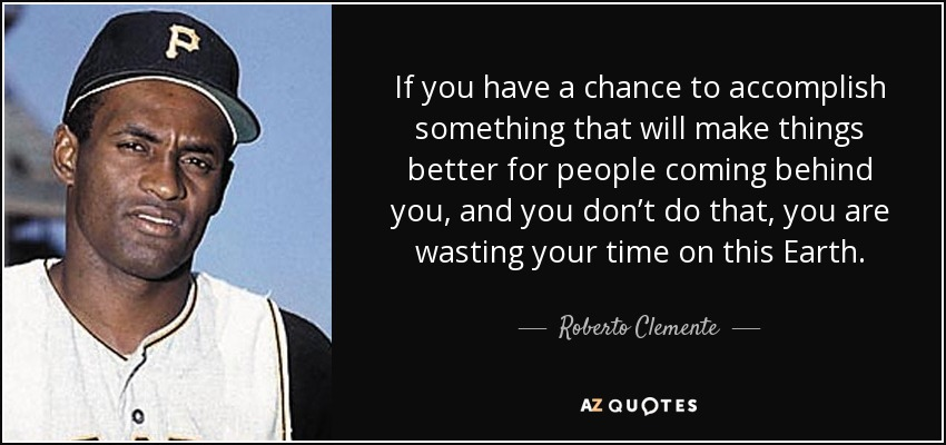 Roberto Clemente Quote If You Have A Chance To Accomplish Something That Will