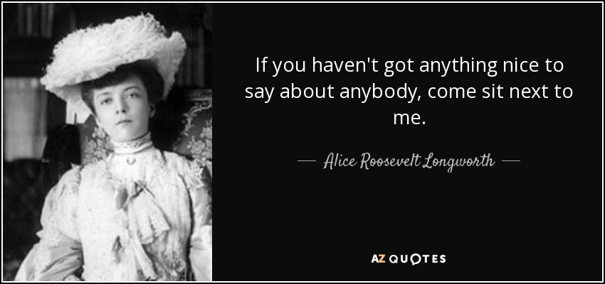 Say Anything Quotes: TOP 23 QUOTES BY ALICE ROOSEVELT LONGWORTH
