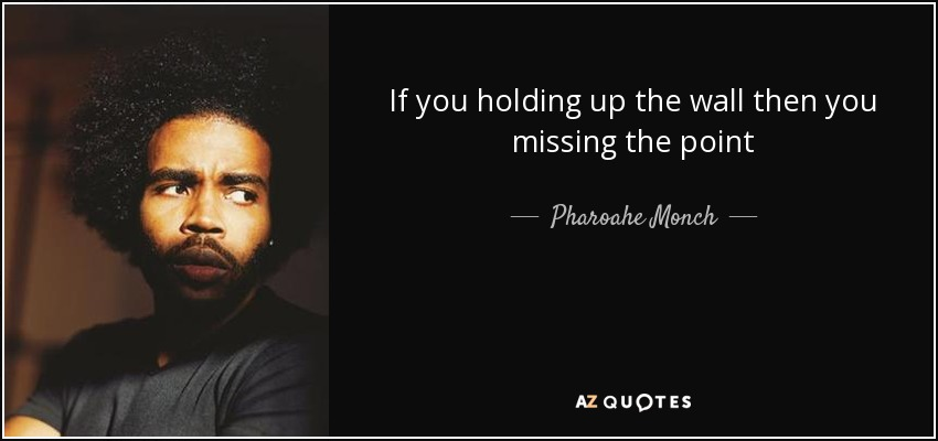 Pharoahe Monch Quote If You Holding Up The Wall Then You Missing The
