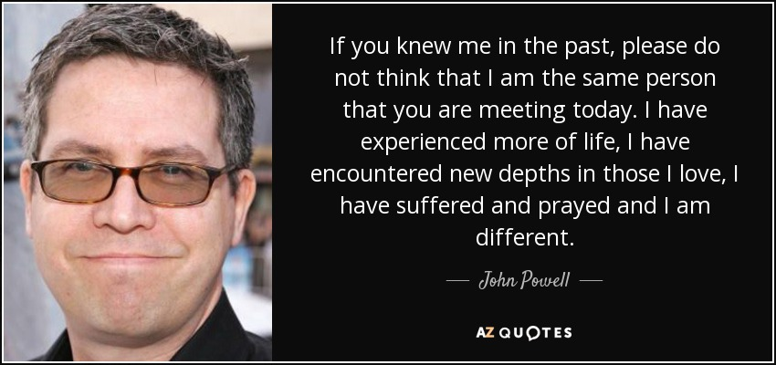 John Powell Quote If You Knew Me In The Past Please Do Not