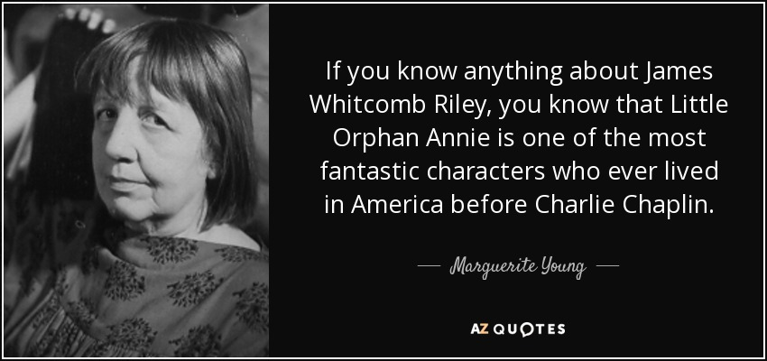Little Orphan Annie Best Lines: Marguerite Young Quote: If You Know Anything About James