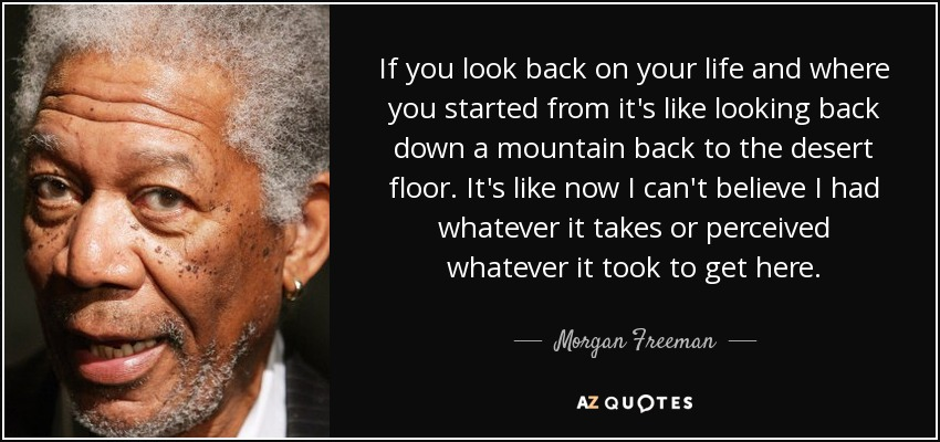 Morgan Freeman Quote If You Look Back On Your Life And Where You