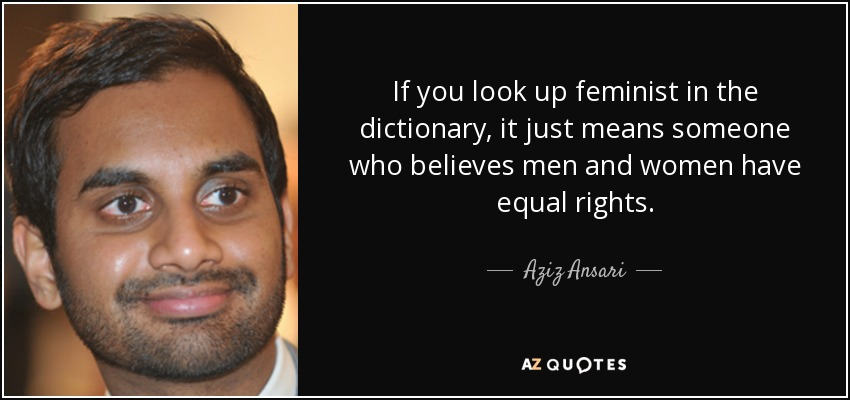 Aziz Ansari Quote If You Look Up Feminist In The Dictionary It Just