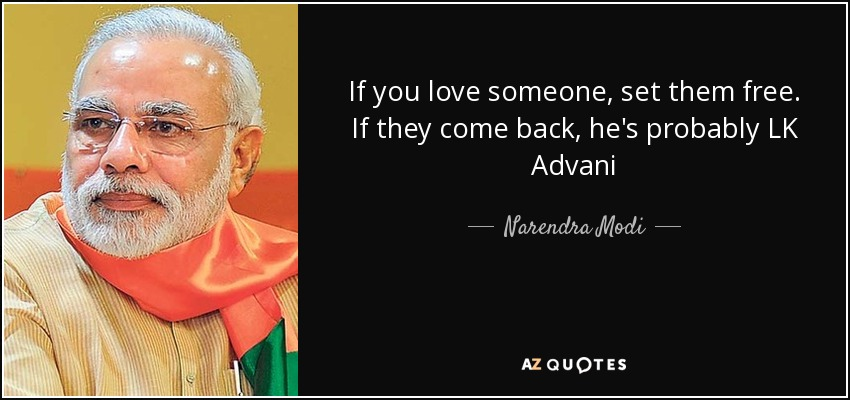 If you love someone, set them free. If they come back, he's probably LK Advani - Narendra Modi