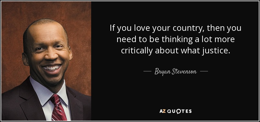 Bryan Stevenson Quote If You Love Your Country Then You Need To Be