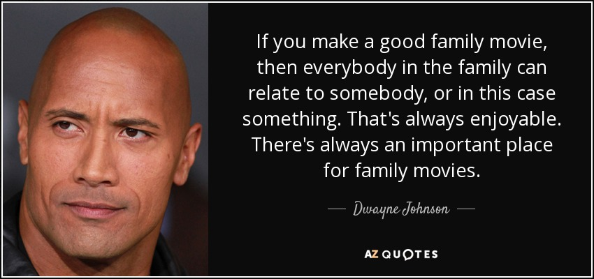 Dwayne Johnson quote: If you make a good family movie, then ...