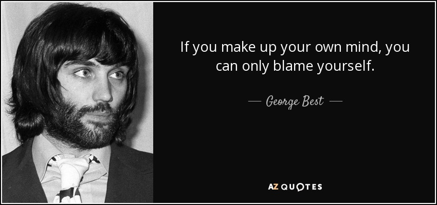George Best Quote If You Make Up Your Own Mind You Can Only