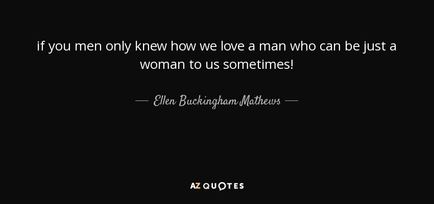 Ellen Buckingham Mathews Quote If You Men Only Knew How We Love A