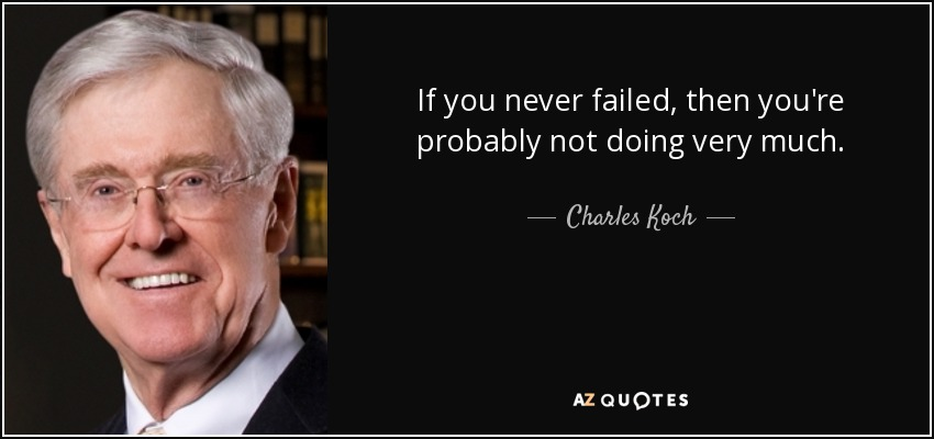 If you never failed, then you're probably not doing very much. - Charles Koch