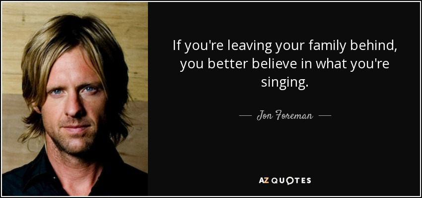 jon foreman quote if you re leaving your family behind you