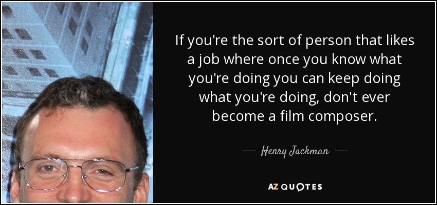 Henry Jackman Quote If Youre The Sort Of Person That Likes A Job