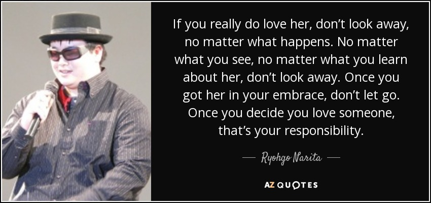 Ryohgo Narita quote: If you really do love her, don\'t look ...