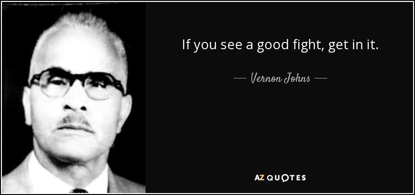 Vernon Johns Quote: If You See A Good Fight, Get In It