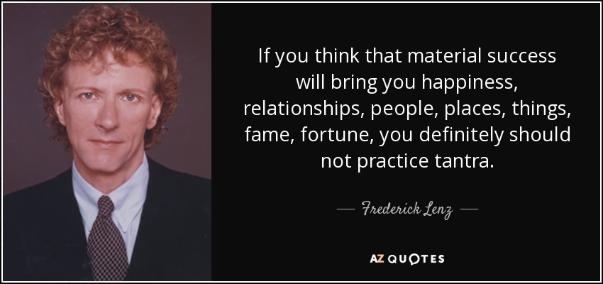 Frederick Lenz Quote If You Think That Material Success Will Bring