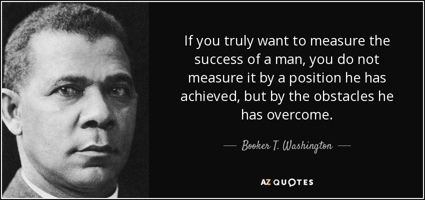 Booker T Washington Quote If You Truly Want To Measure The Success