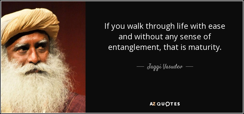 Jaggi Vasudev Quote If You Walk Through Life With Ease And Without