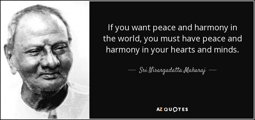 Sri Nisargadatta Maharaj Quote If You Want Peace And Harmony In The