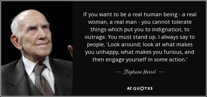 What A Woman Wants From A Man Quotes: Stephane Hessel Quote: If You Want To Be A Real Human Being