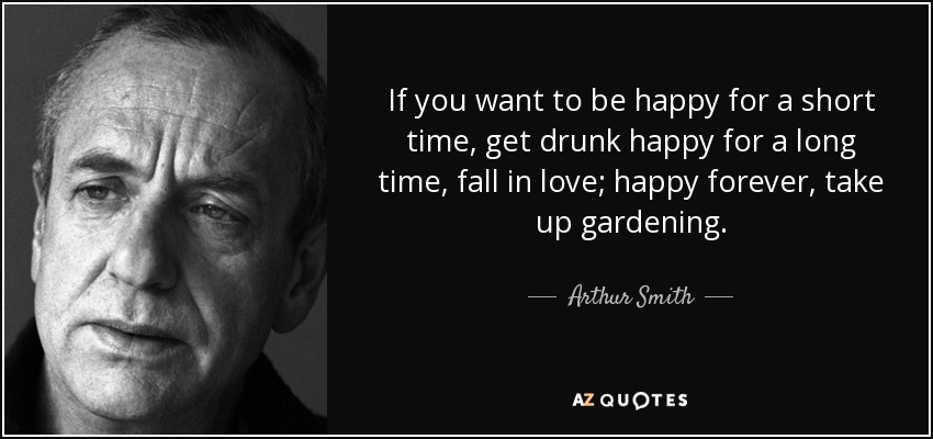 Arthur Smith Quote: If You Want To Be Happy For A Short
