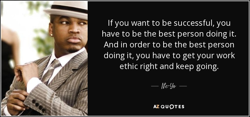 Right Person For The Job Quotes: Ne-Yo Quote: If You Want To Be Successful, You Have To Be