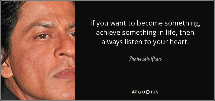 Shahrukh Khan Quote If You Want To Become Something Achieve