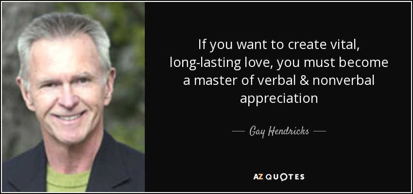 Gay Hendricks Quote If You Want To Create Vital Long Lasting Love