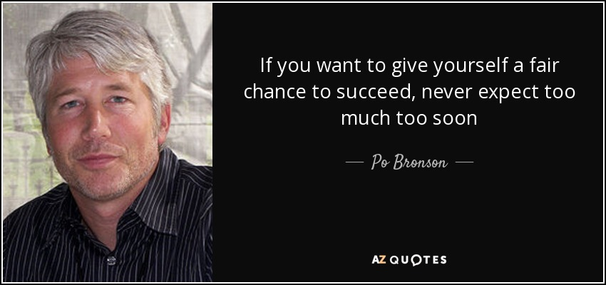 Po Bronson Quote If You Want To Give Yourself A Fair Chance To