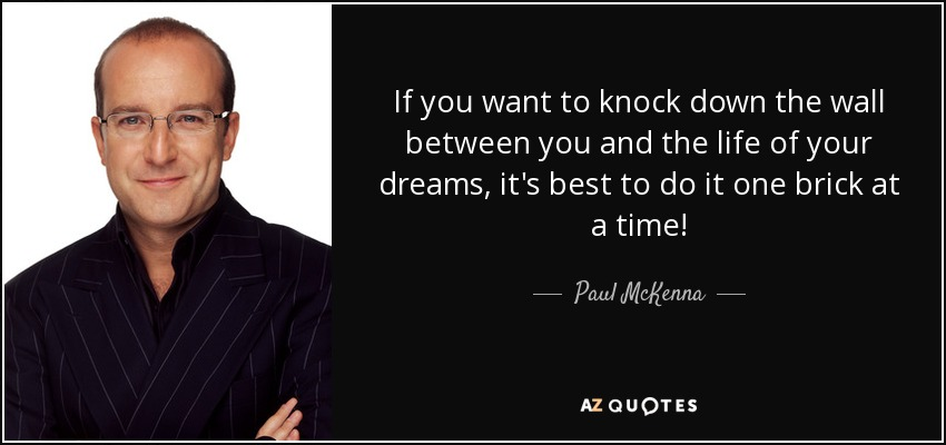Paul McKenna Quote: If You Want To Knock Down The Wall