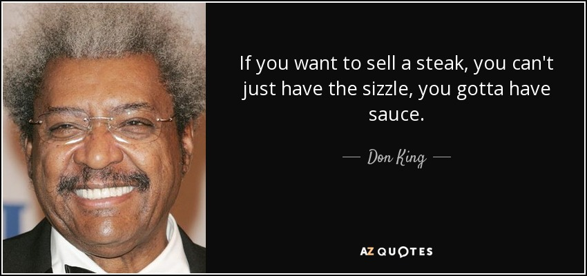 don king quote if you want to sell a steak you can t just