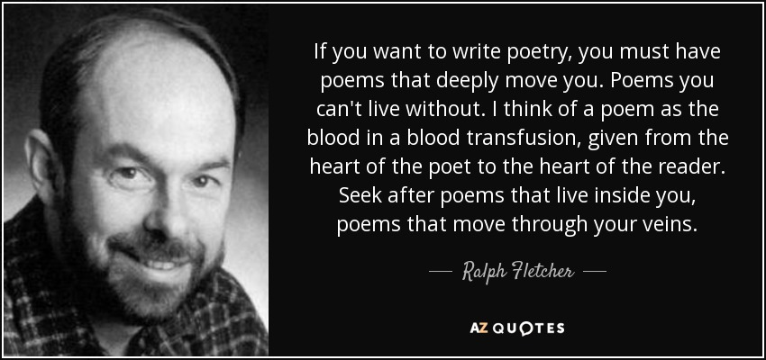 Ralph Fletcher Quote If You Want To Write Poetry You Must Have