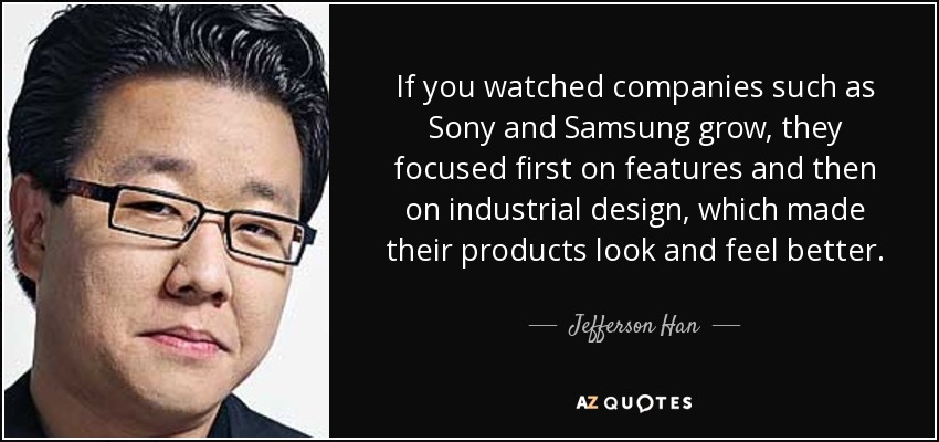 Samsung Quote   Jefferson Han Quote If You Watched Companies Such As Sony And