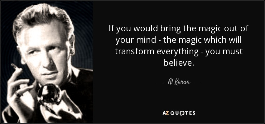 Al Koran Quote: If You Would Bring The Magic Out Of Your