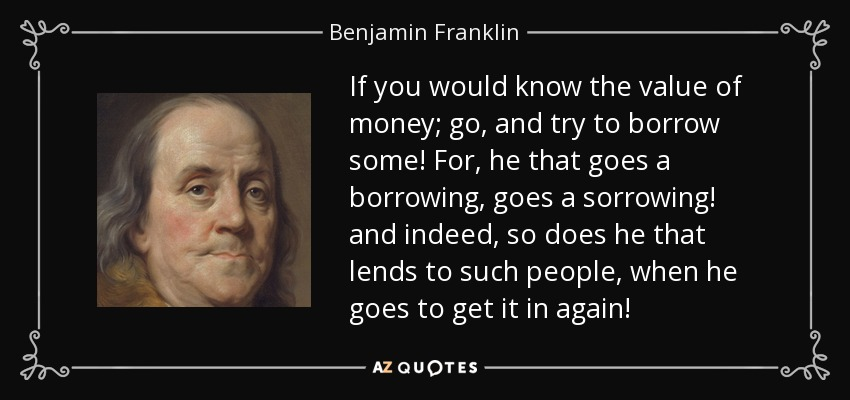 he goes borrowing goes sorrowing benjamin franklin