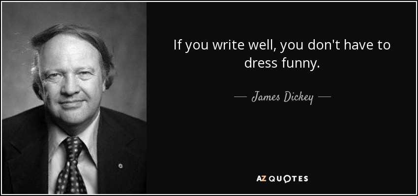 If you write well, you don't have to dress funny. - James Dickey
