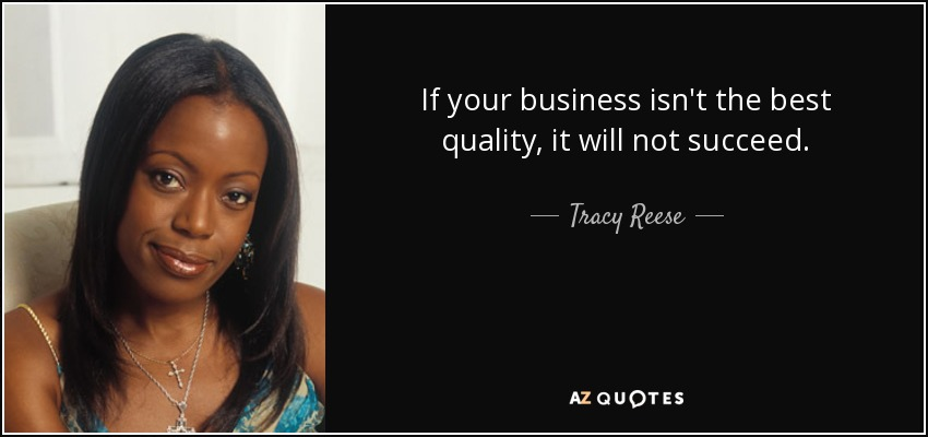 If your business isn't the best quality, it will not succeed. - Tracy Reese