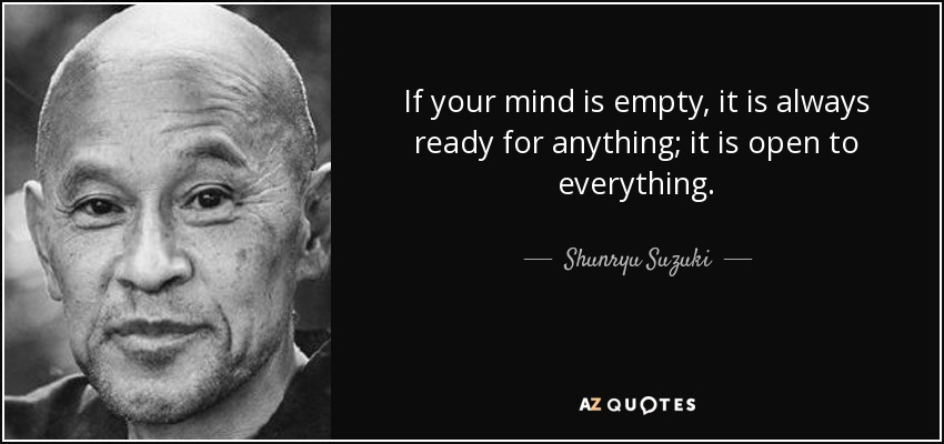 Shunryu Suzuki Quote If Your Mind Is Empty It Is Always Ready For