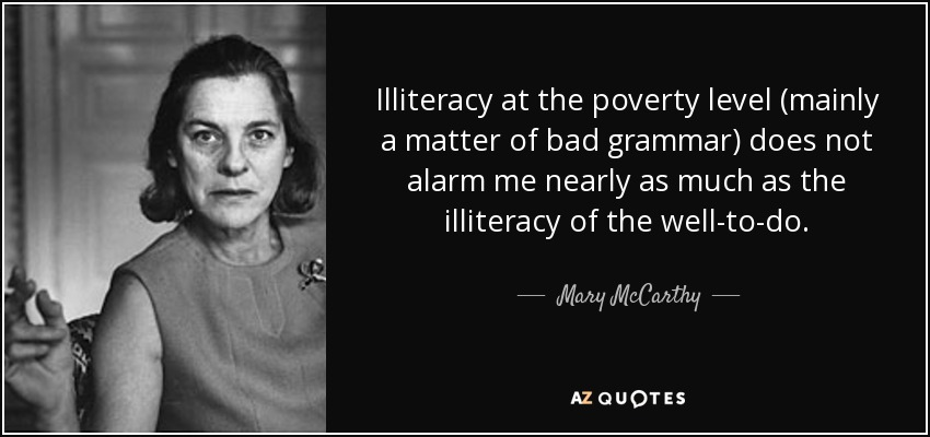 Mary McCarthy quote: Illiteracy at the poverty level (mainly a