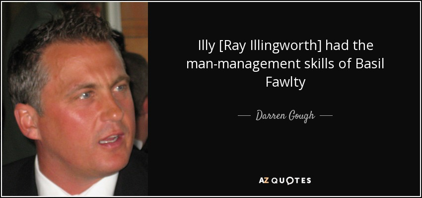 Illy [Ray Illingworth] had the man-management skills of Basil Fawlty - Darren Gough