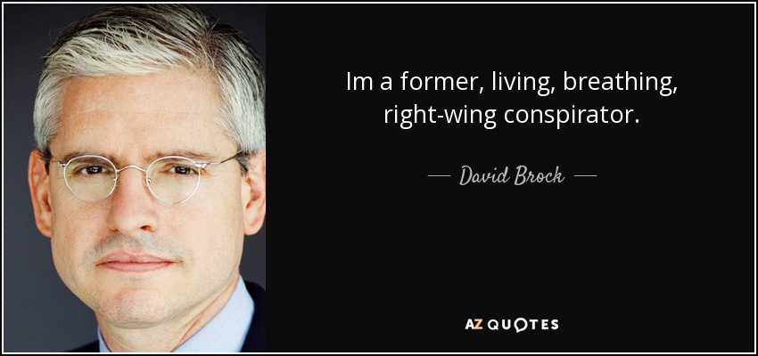 Im a former, living, breathing, right-wing conspirator. - David Brock