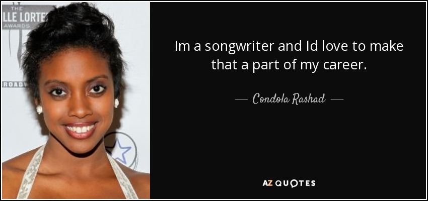 Im a songwriter and Id love to make that a part of my career. - Condola Rashad