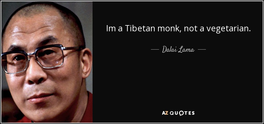 Im a Tibetan monk, not a vegetarian. - Dalai Lama
