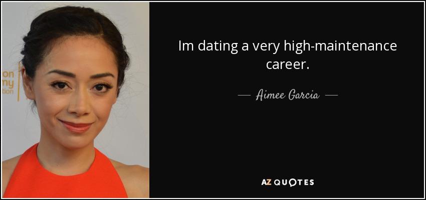 Im dating a very high-maintenance career. - Aimee Garcia