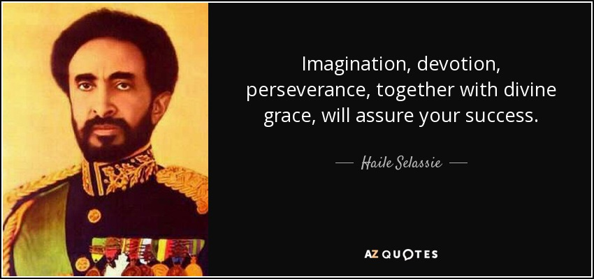 Imagination, devotion, perseverance, together with divine grace, will assure your success. - Haile Selassie