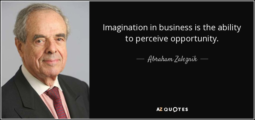 Imagination in business is the ability to perceive opportunity. - Abraham Zaleznik